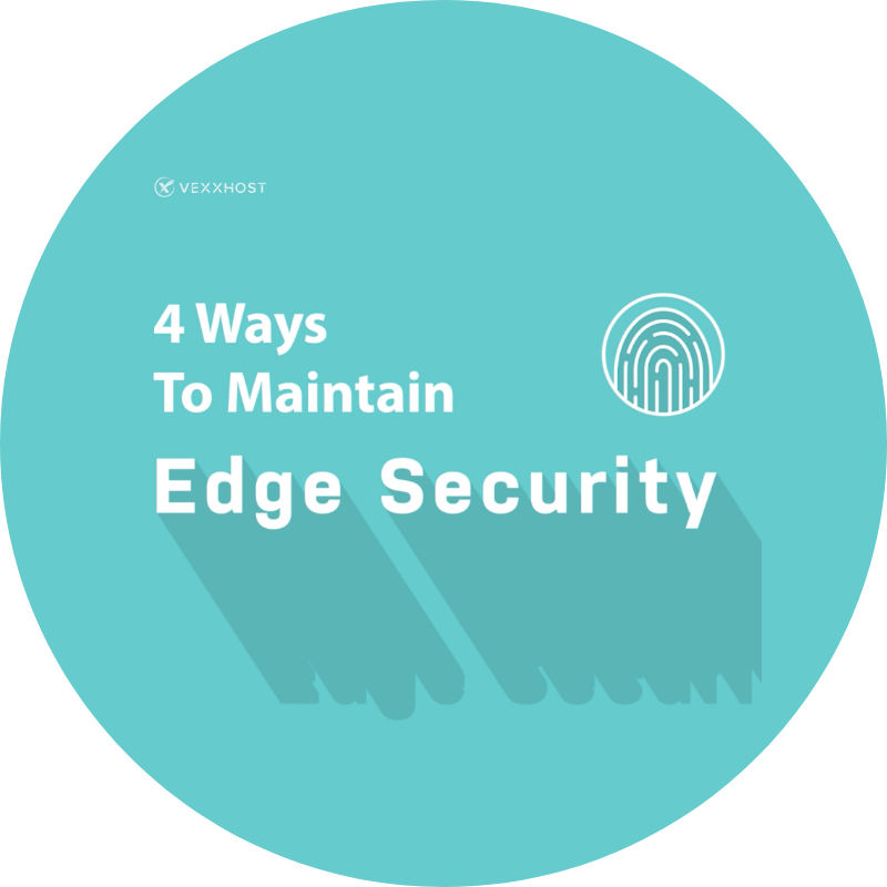 4 Ways To Maintain Edge Security