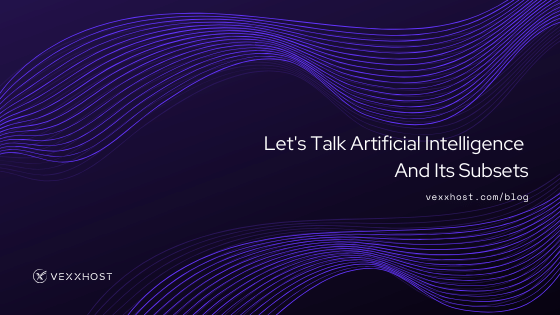Let's Talk Artificial Intelligence and Its Subsets