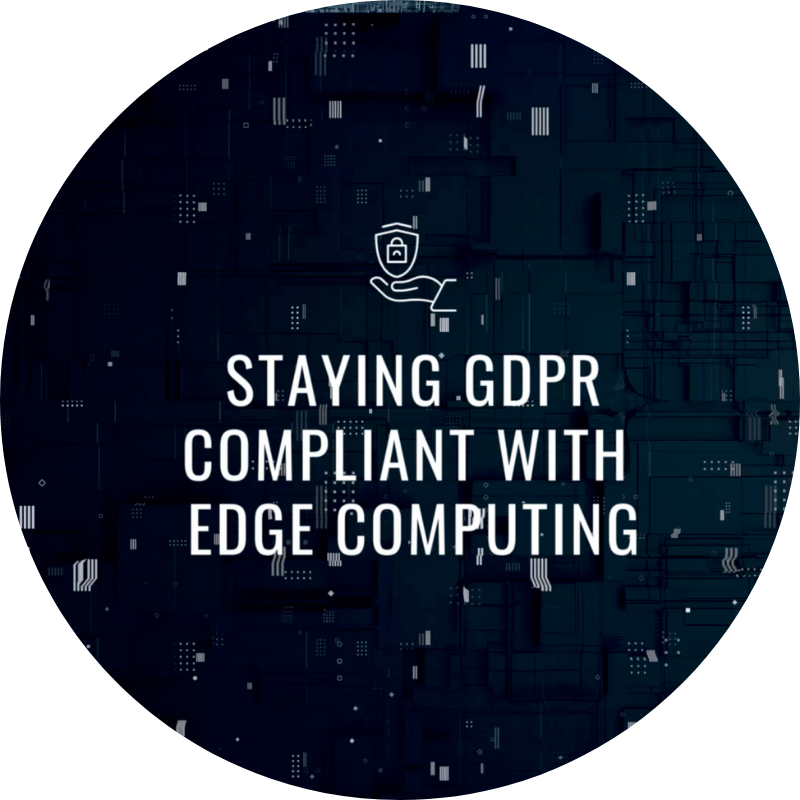 Staying GDPR Compliant With Edge Computing