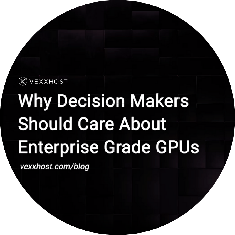 Why Decision Makers Should Care About Enterprise Grade GPUs