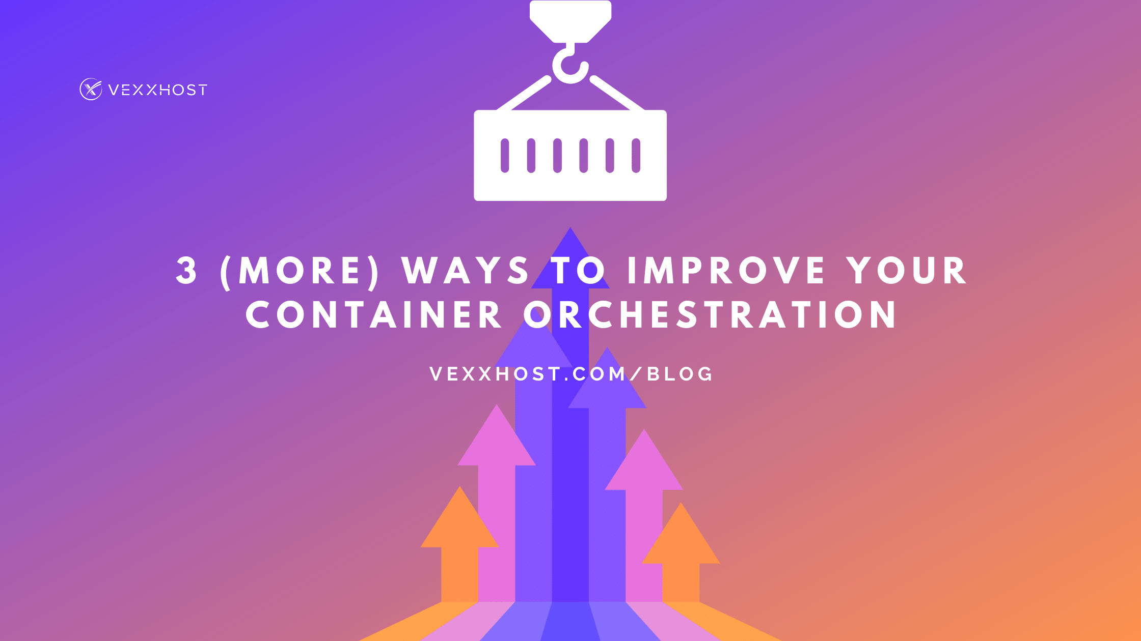 3 (More) Ways To Improve Your Container Orchestration