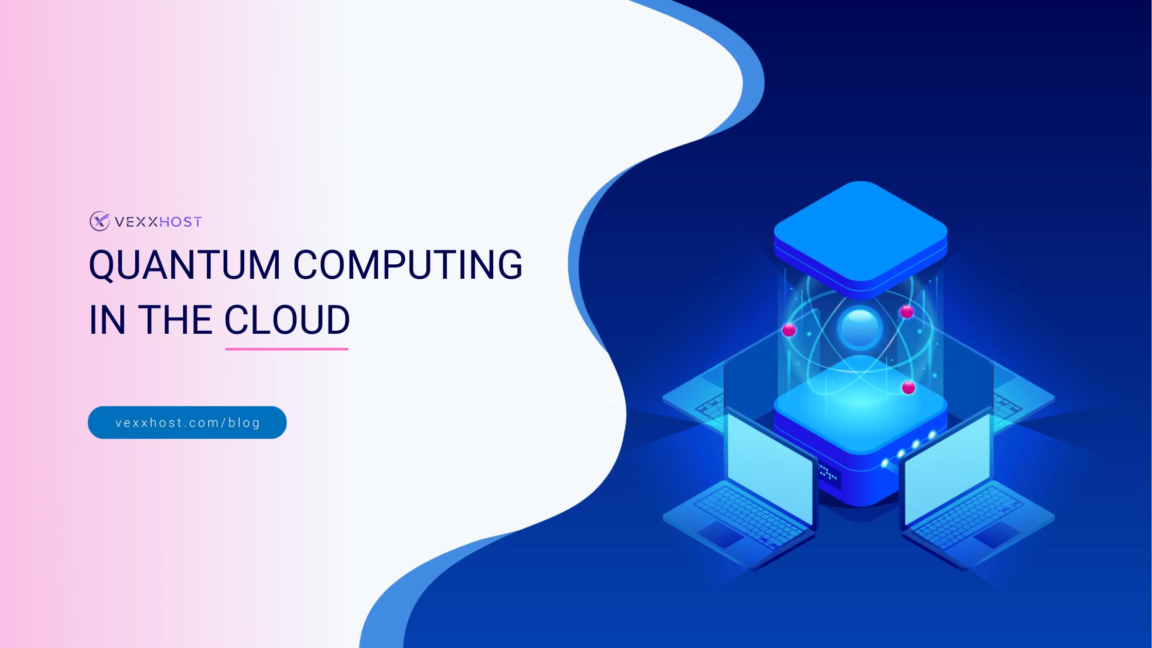quantum-computing-in-the-cloud-vexxhost-blog-header