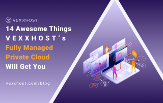 14-Awesome-Things-VEXXHOST's-Fully-Managed-Private-Cloud-Will-Get-You