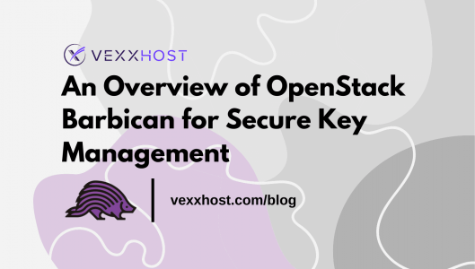 An Overview of OpenStack Barbican for Secure Key Management