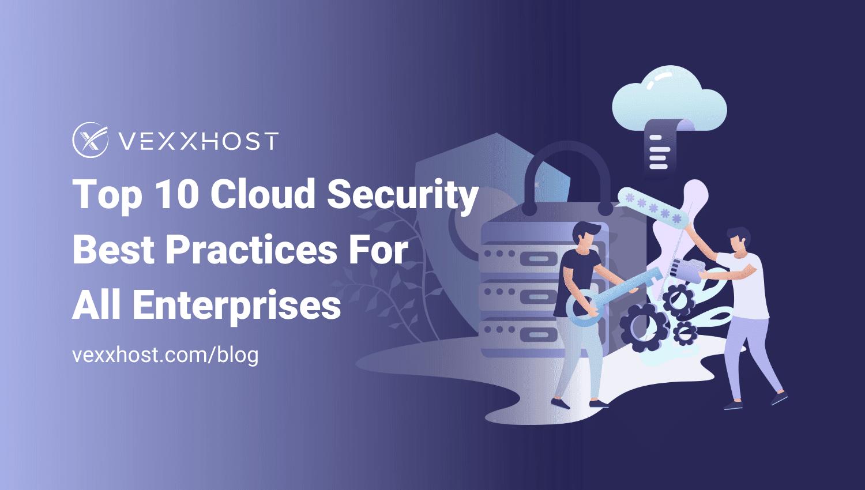 Top 10 Cloud Security Best Practices for All Enterprises