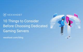 10 Things to Consider Before Choosing Dedicated Gaming Servers