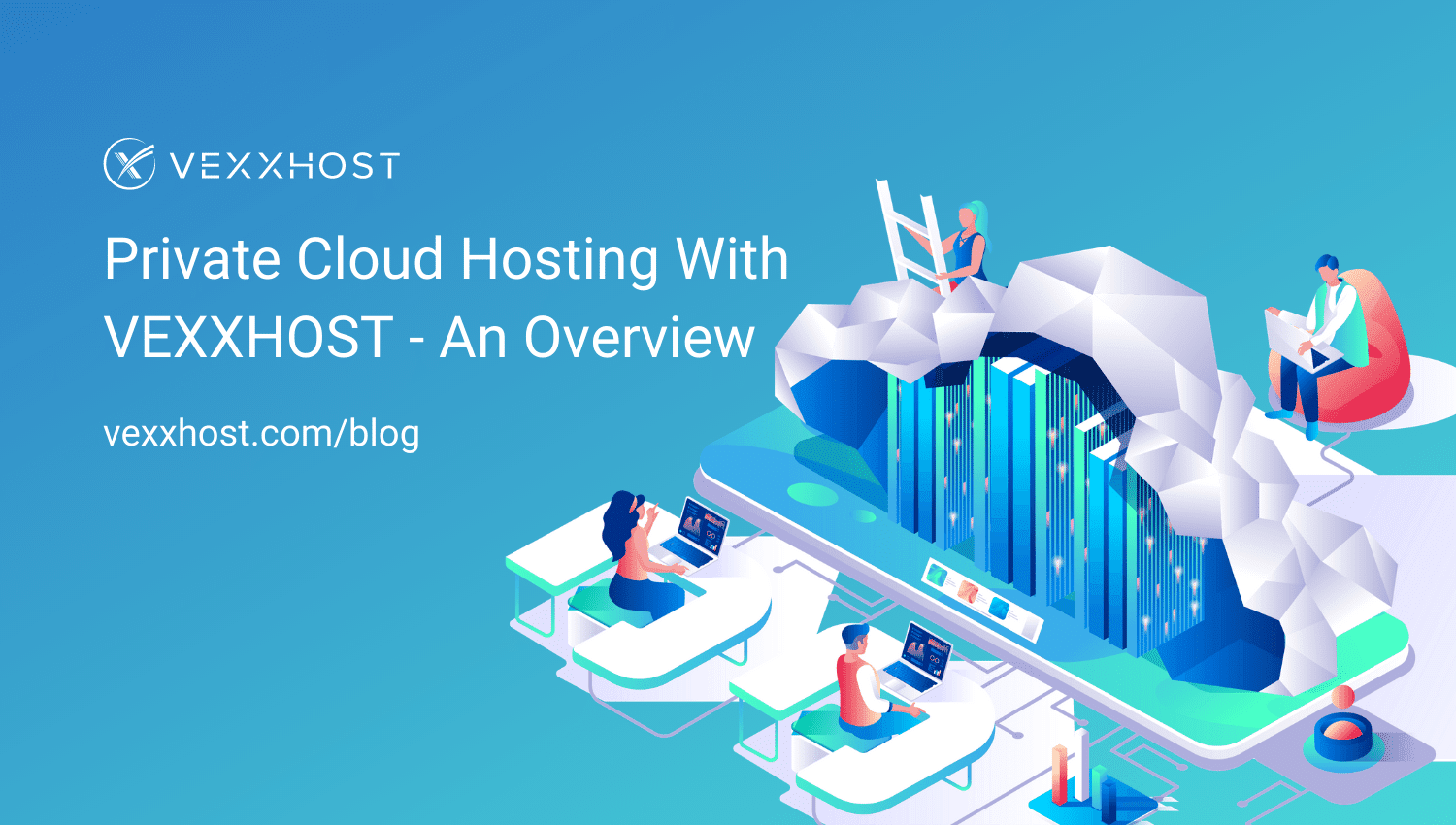 Private Cloud Hosting with VEXXHOST - An Overview