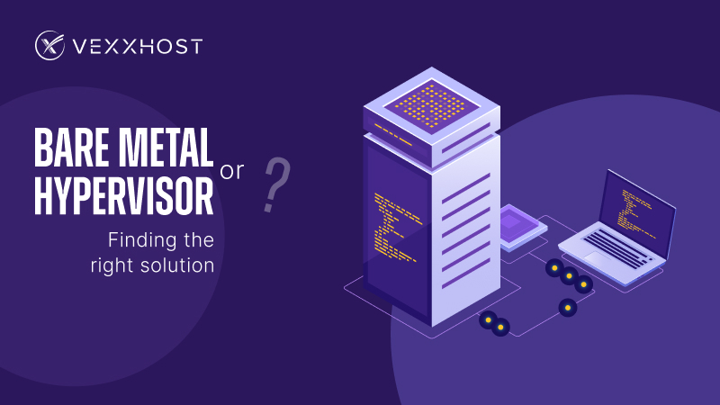 Bare Metal or Hypervisor? Finding the Right Solution