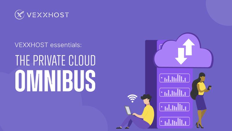 VEXXHOST Essentials: The Private Cloud Omnibus