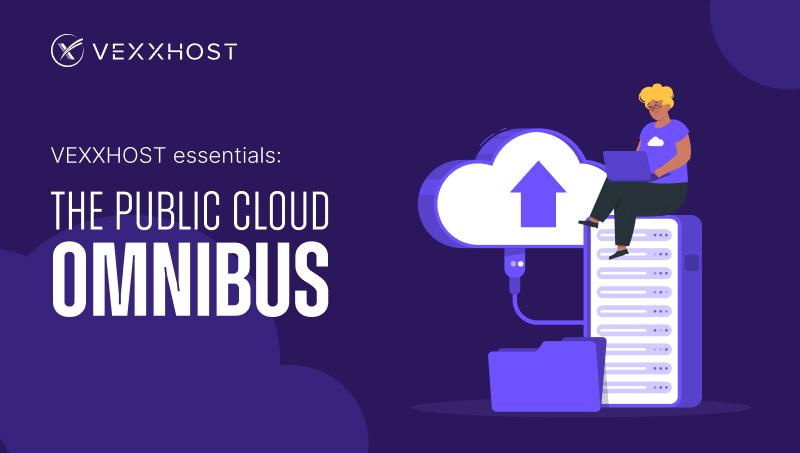 VEXXHOST Essentials: The Public Cloud Omnibus