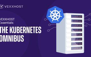 VEXXHOST Essentials: The Kubernetes Omnibus