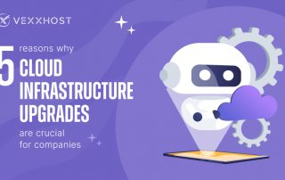 5 Reasons Why Cloud Infrastructure Upgrades Are Crucial For Companies