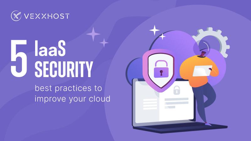 5 IaaS Security Best Practices to Improve Your Cloud