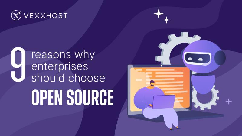 9 Reasons Why Enterprises Should Choose Open Source