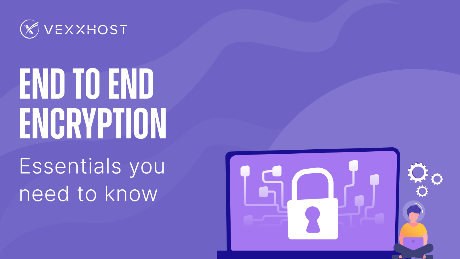 End-to-End Encryption - Essentials You Need to Know