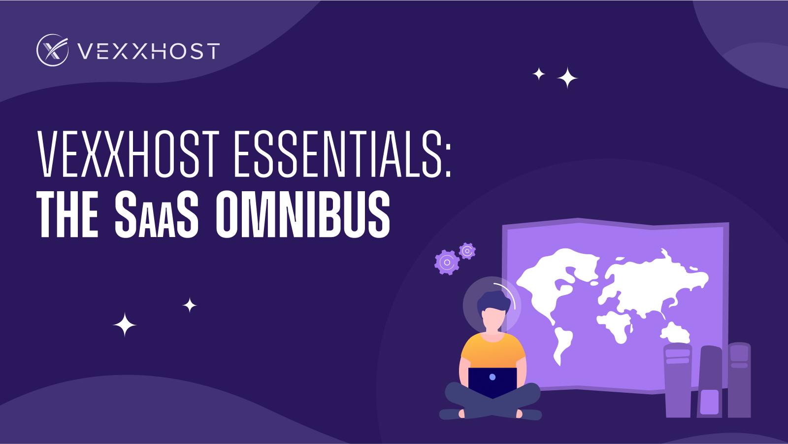 VEXXHOST Essentials: The SaaS Omnibus